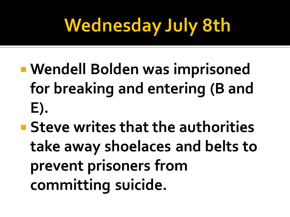 Wednesday July 8th Wendell Bolden was imprisoned for breaking and entering (B and E).