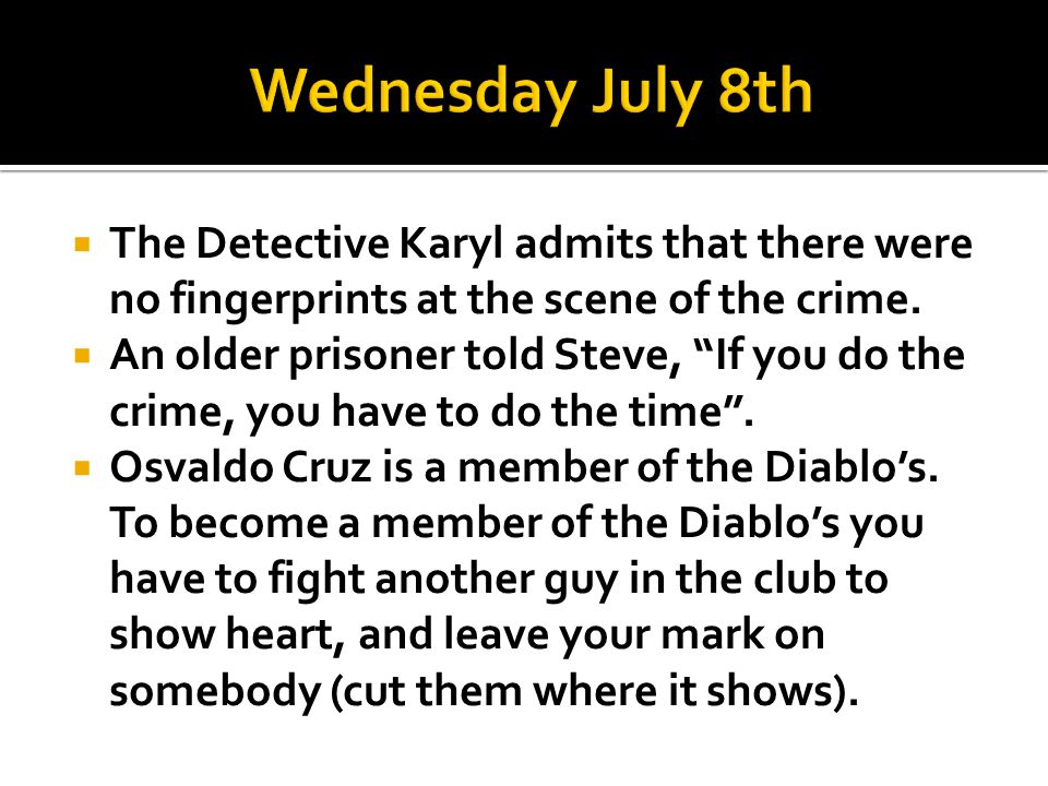 Wednesday July 8th The Detective Karyl admits that there were no fingerprints at the scene of the crime.