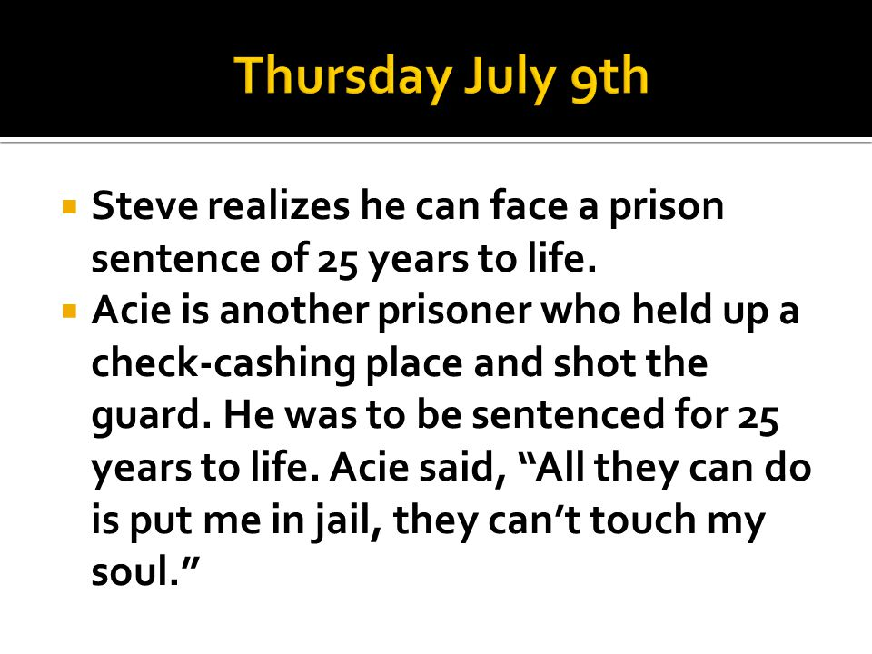 Thursday July 9th Steve realizes he can face a prison sentence of 25 years to life.