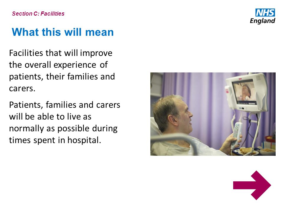 Section C: Facilities What this will mean. Facilities that will improve the overall experience of patients, their families and carers.