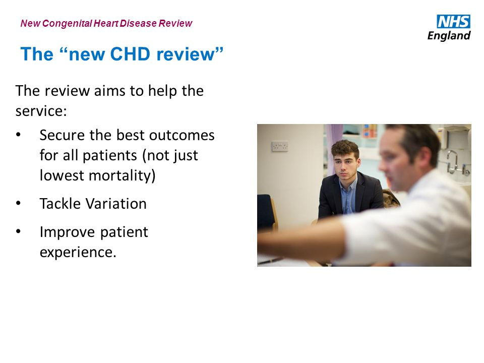The new CHD review The review aims to help the service: