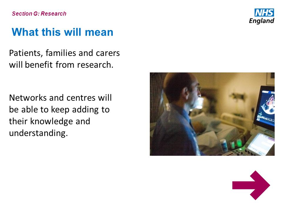 Section G: Research What this will mean. Patients, families and carers will benefit from research.