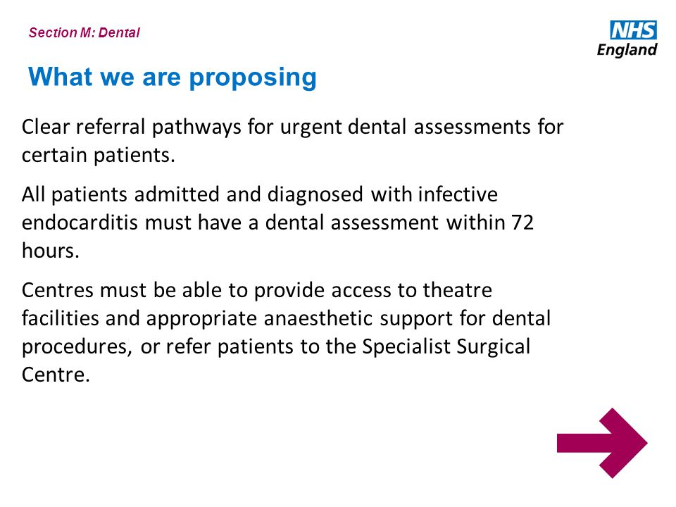 Section M: Dental What we are proposing. Clear referral pathways for urgent dental assessments for certain patients.