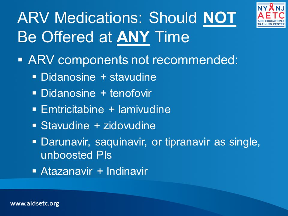 ARV Medications: Should NOT Be Offered at ANY Time