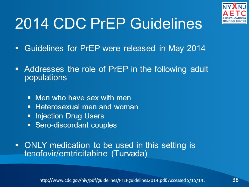 2014 CDC PrEP Guidelines Guidelines for PrEP were released in May 2014