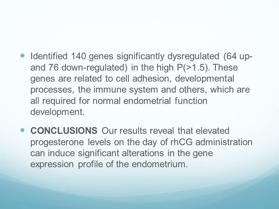 Identified 140 genes significantly dysregulated (64 up- and 76 down-regulated) in the high P(>1.5). These genes are related to cell adhesion, developmental processes, the immune system and others, which are all required for normal endometrial function development.