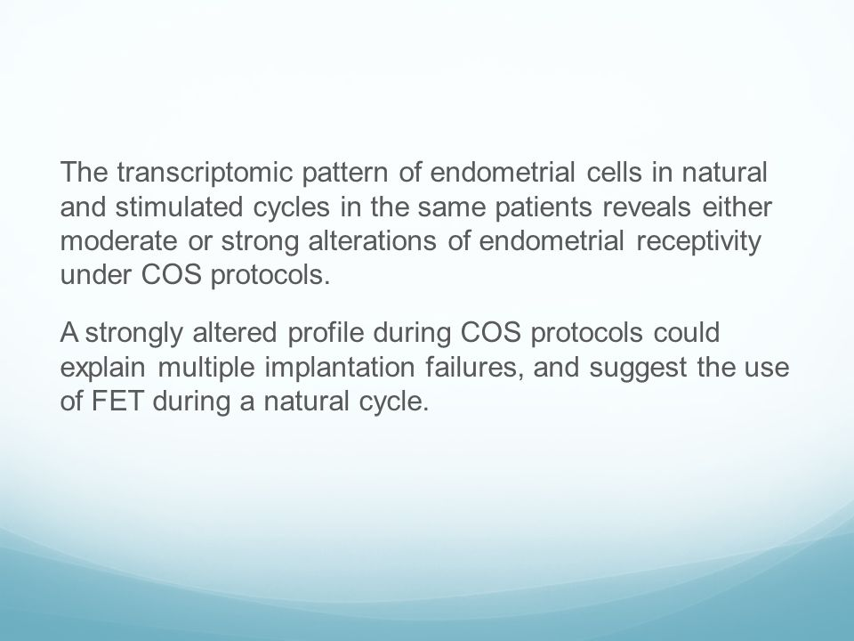 The transcriptomic pattern of endometrial cells in natural and stimulated cycles in the same patients reveals either moderate or strong alterations of endometrial receptivity under COS protocols.