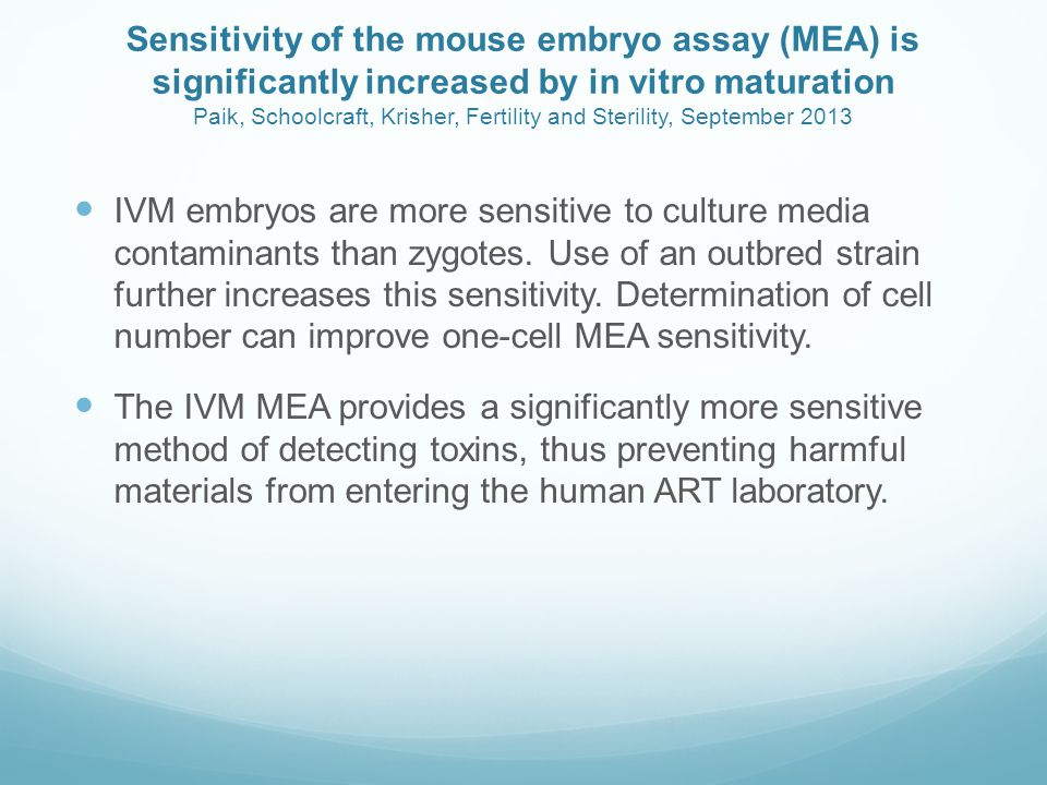 Sensitivity of the mouse embryo assay (MEA) is significantly increased by in vitro maturation Paik, Schoolcraft, Krisher, Fertility and Sterility, September 2013