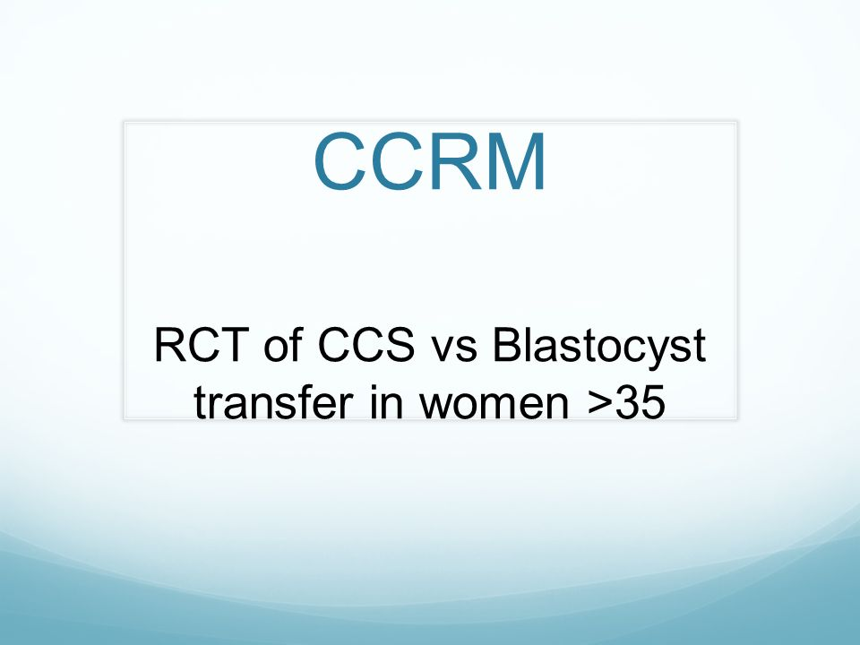 RCT of CCS vs Blastocyst transfer in women >35