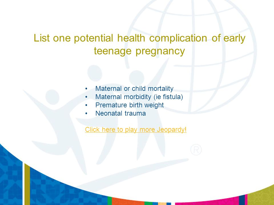 List one potential health complication of early teenage pregnancy