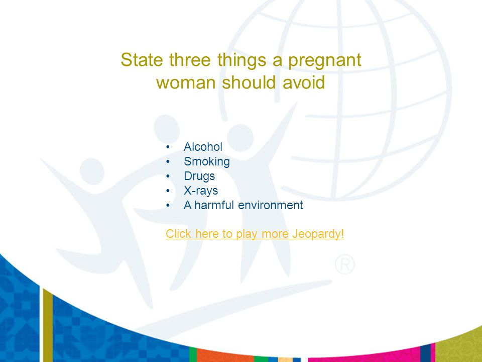 State three things a pregnant woman should avoid