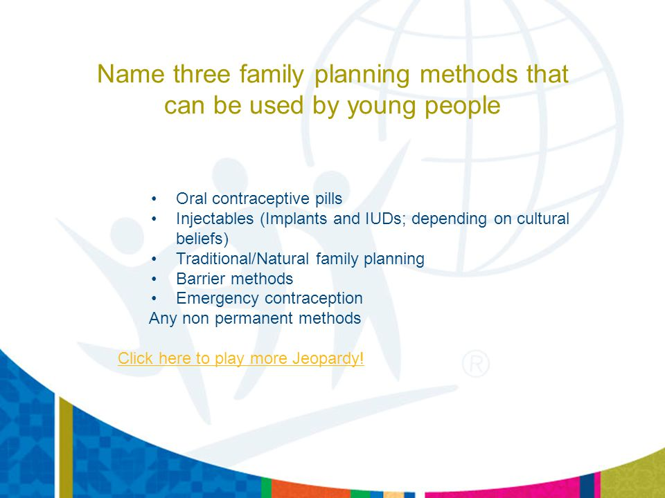 Name three family planning methods that can be used by young people