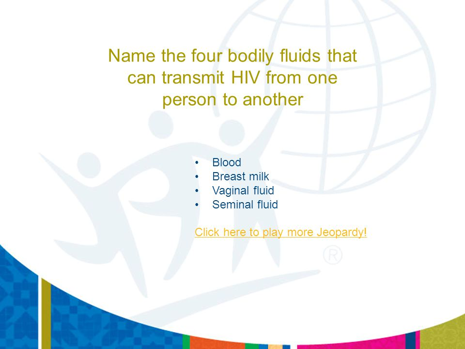 Name the four bodily fluids that can transmit HIV from one person to another