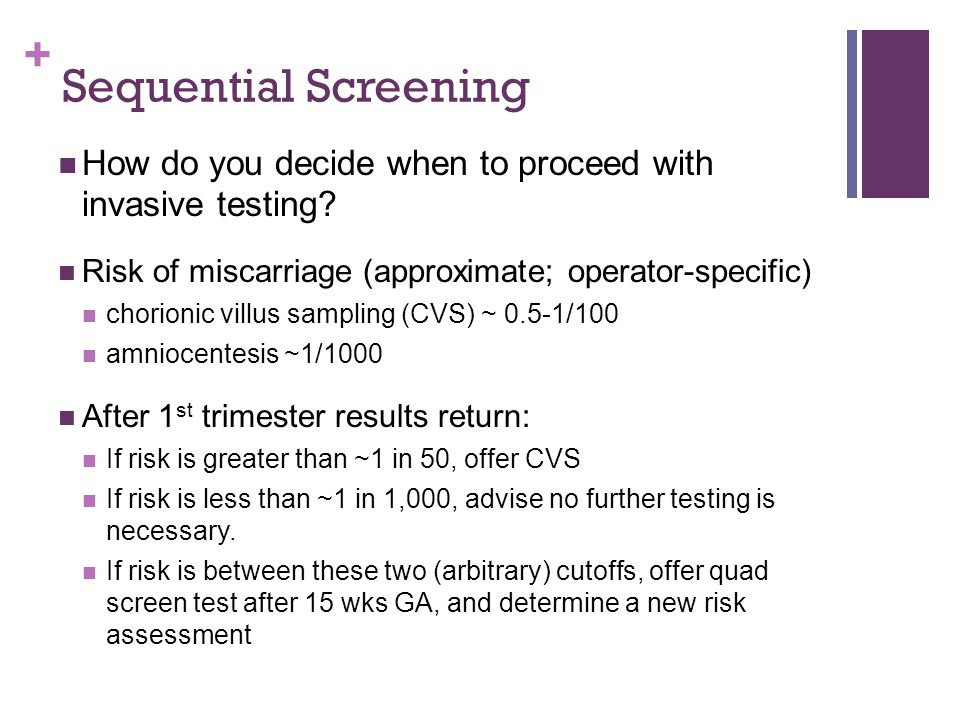 Sequential Screening How do you decide when to proceed with invasive testing Risk of miscarriage (approximate; operator-specific)