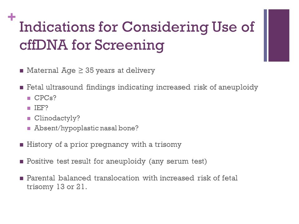 Indications for Considering Use of cffDNA for Screening