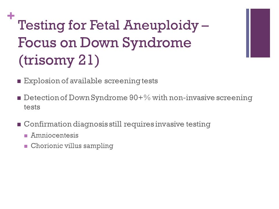 Testing for Fetal Aneuploidy – Focus on Down Syndrome (trisomy 21)