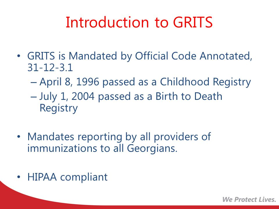 Introduction to GRITS GRITS is Mandated by Official Code Annotated, 31-12-3.1. April 8, 1996 passed as a Childhood Registry.