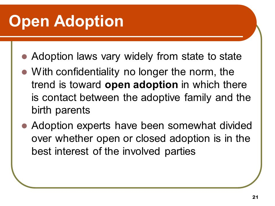 Open Adoption Adoption laws vary widely from state to state