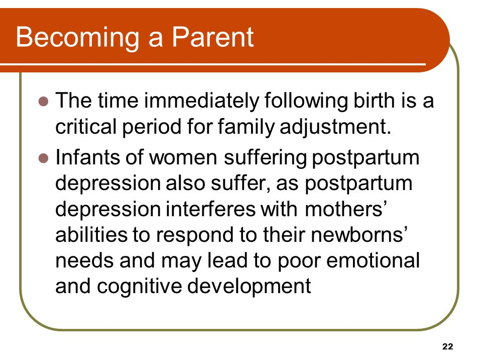 Becoming a Parent The time immediately following birth is a critical period for family adjustment.