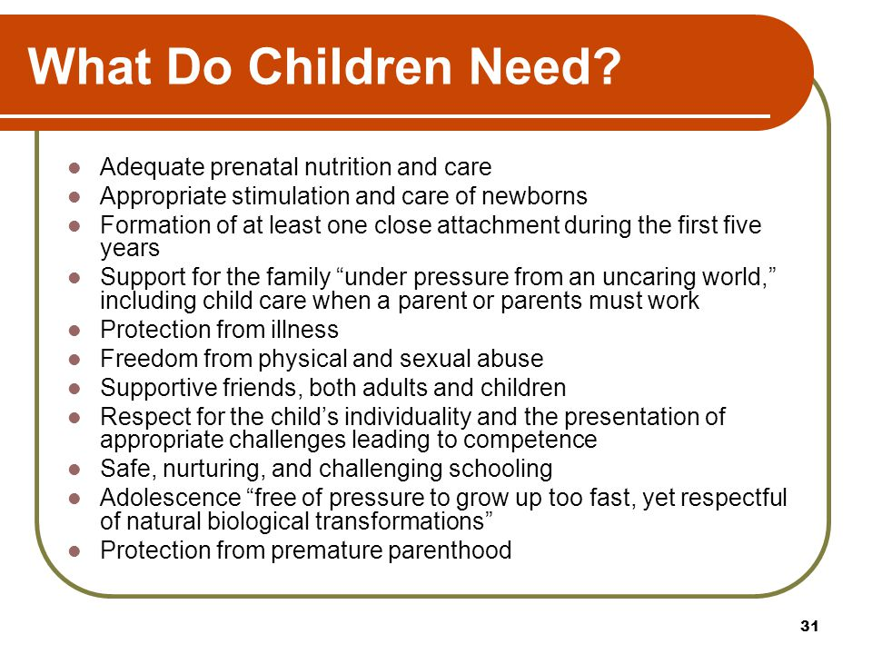What Do Children Need Adequate prenatal nutrition and care