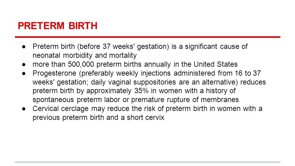 PRETERM BIRTH Preterm birth (before 37 weeks gestation) is a significant cause of neonatal morbidity and mortality.