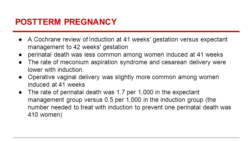 POSTTERM PREGNANCY A Cochrane review of Induction at 41 weeks gestation versus expectant management to 42 weeks gestation.