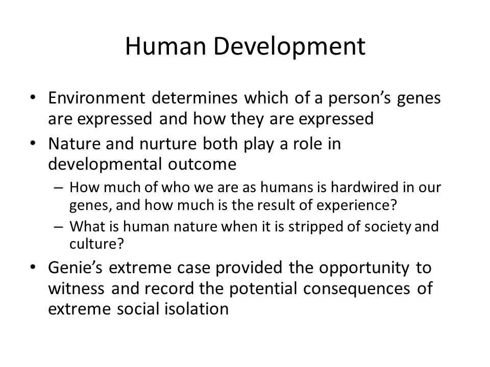 Human Development Environment determines which of a person's genes are expressed and how they are expressed.