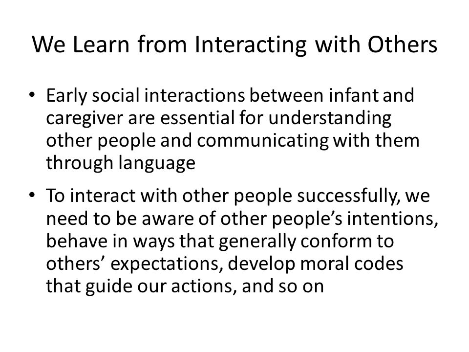 We Learn from Interacting with Others