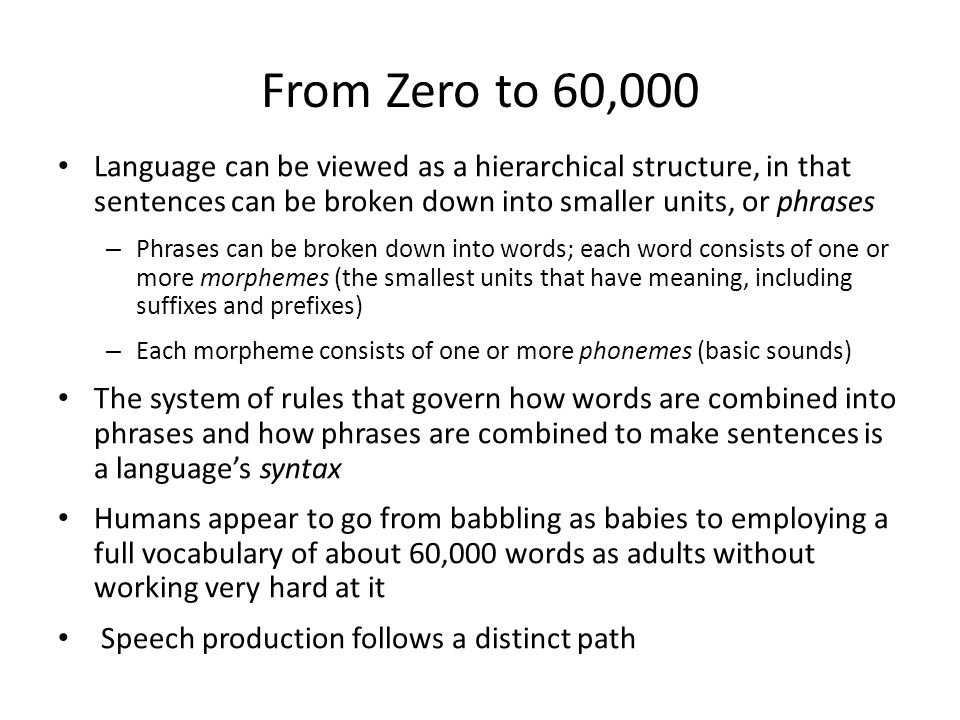 From Zero to 60,000 Language can be viewed as a hierarchical structure, in that sentences can be broken down into smaller units, or phrases.