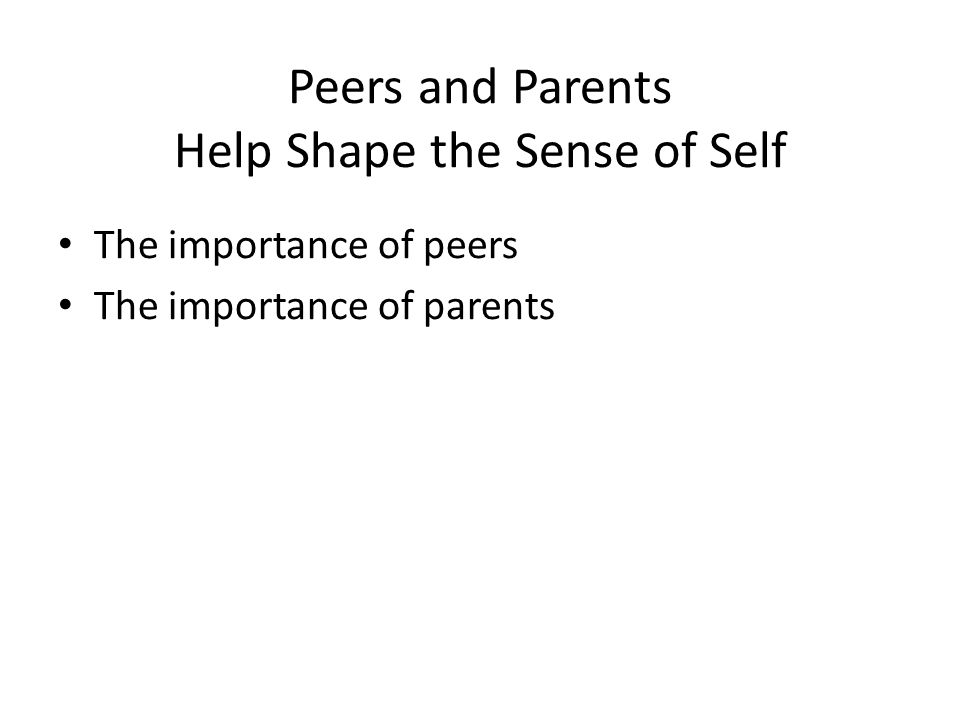 Peers and Parents Help Shape the Sense of Self