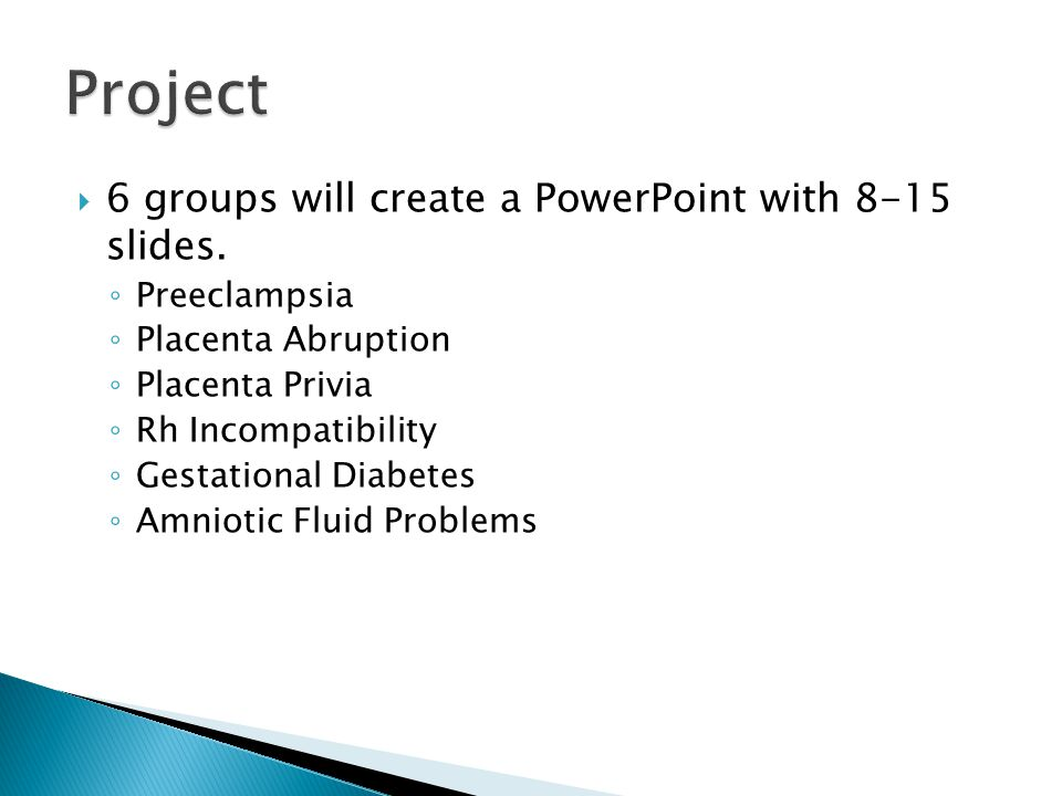Project 6 groups will create a PowerPoint with 8-15 slides.