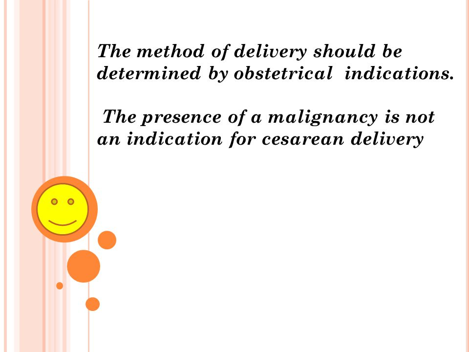The method of delivery should be determined by obstetrical indications.