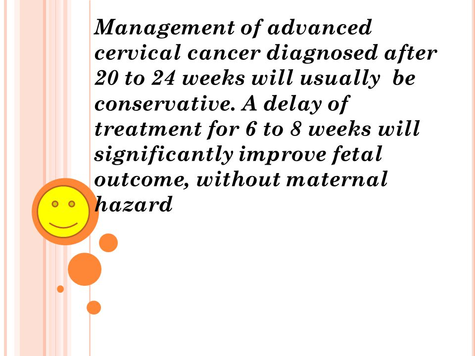 Management of advanced cervical cancer diagnosed after 20 to 24 weeks will usually be conservative.