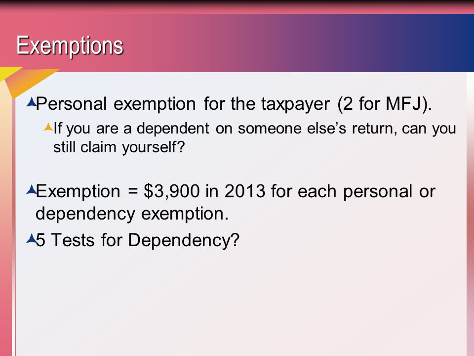 Exemptions Personal exemption for the taxpayer (2 for MFJ).