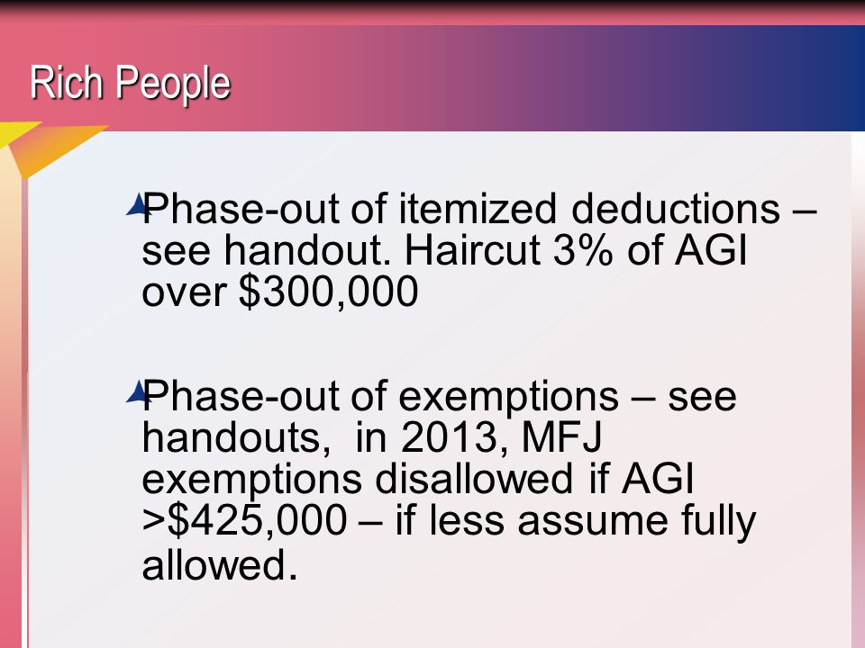 Rich People Phase-out of itemized deductions – see handout. Haircut 3% of AGI over $300,000.