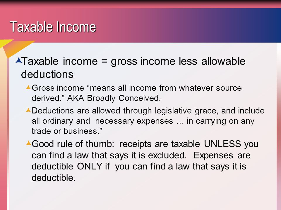 Taxable Income Taxable income = gross income less allowable deductions