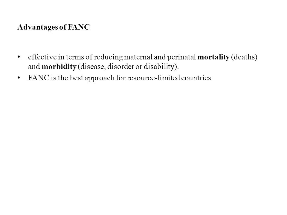 Advantages of FANC effective in terms of reducing maternal and perinatal mortality (deaths) and morbidity (disease, disorder or disability).