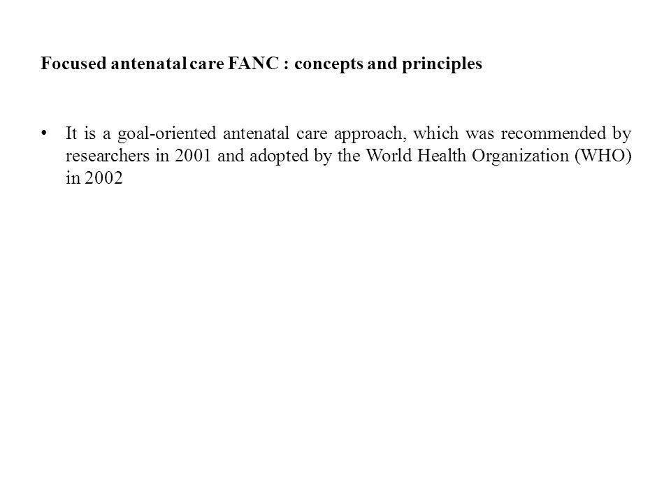 Focused antenatal care FANC : concepts and principles