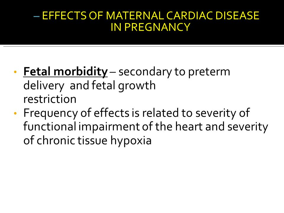 EFFECTS OF MATERNAL CARDIAC DISEASE IN PREGNANCY