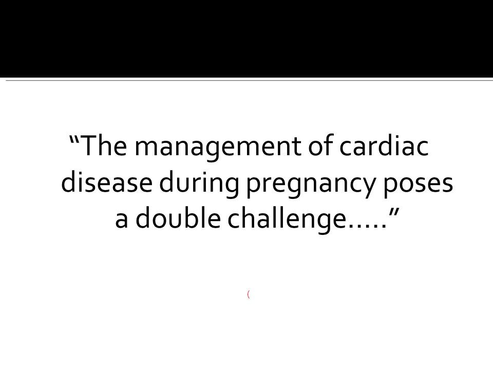 The management of cardiac disease during pregnancy poses a double challenge.....