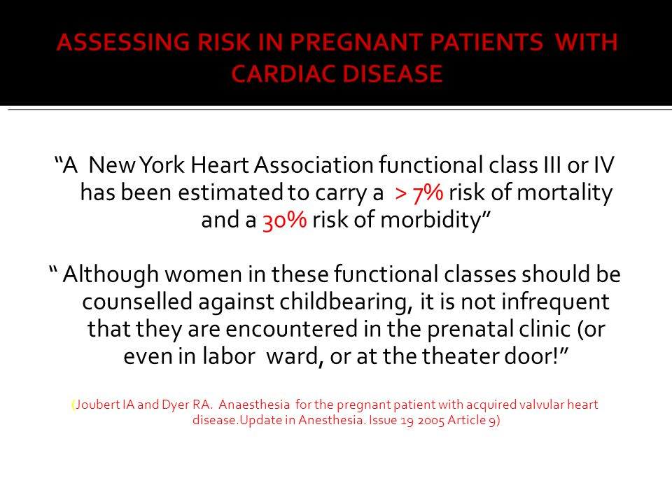 A New York Heart Association functional class III or IV has been estimated to carry a > 7% risk of mortality and a 30% risk of morbidity
