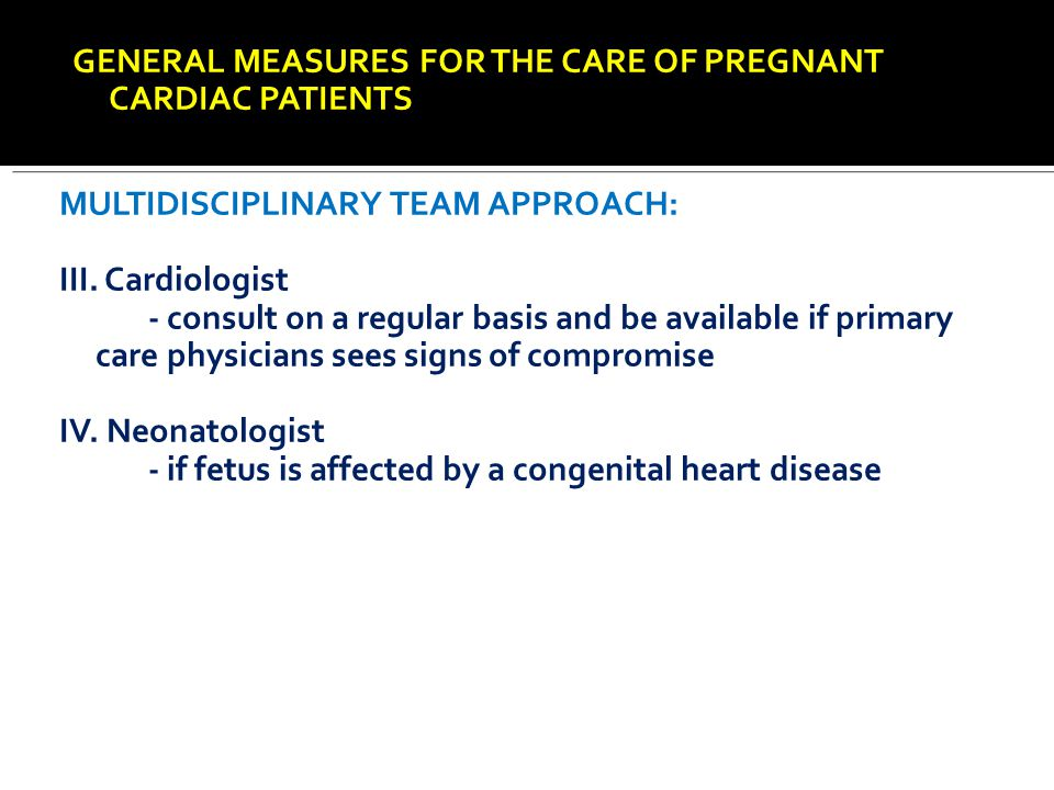 GENERAL MEASURES FOR THE CARE OF PREGNANT CARDIAC PATIENTS