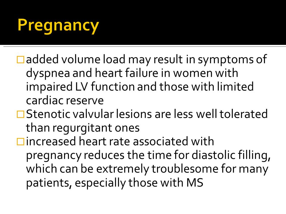 added volume load may result in symptoms of dyspnea and heart failure in women with impaired LV function and those with limited cardiac reserve