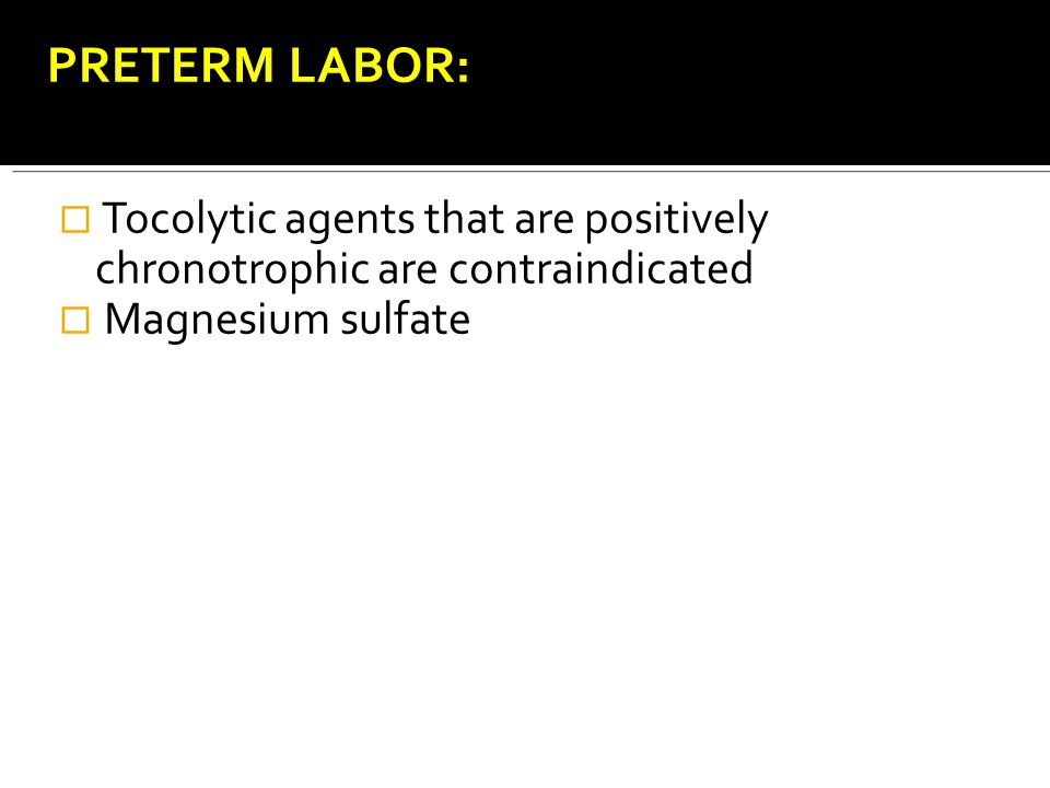Tocolytic agents that are positively chronotrophic are contraindicated