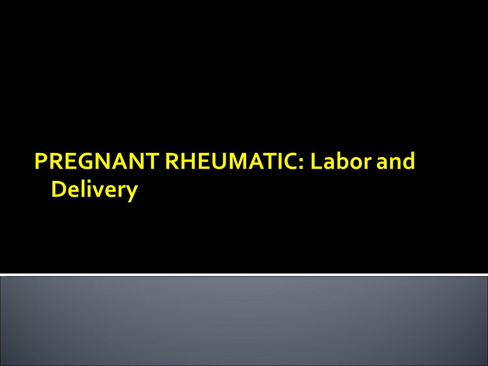 PREGNANT RHEUMATIC: Labor and Delivery
