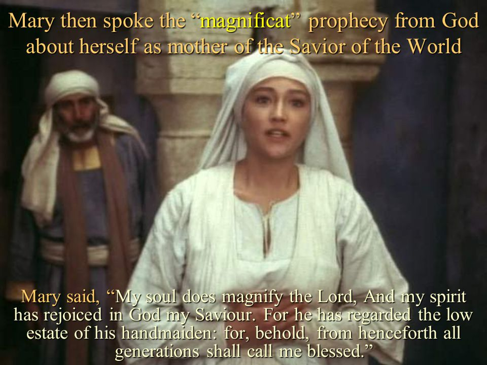 Mary then spoke the magnificat prophecy from God about herself as mother of the Savior of the World