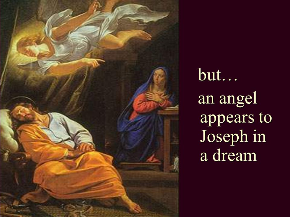 but… an angel appears to Joseph in a dream