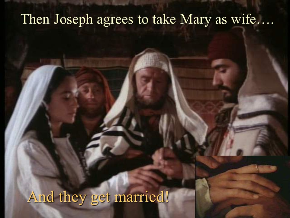 Then Joseph agrees to take Mary as wife….