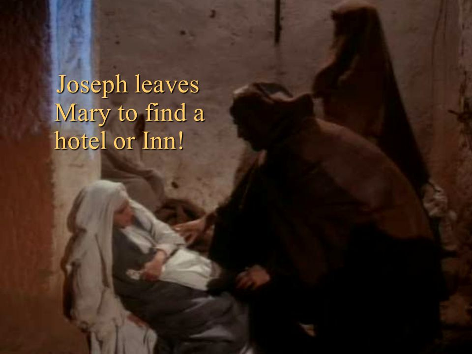 Joseph leaves Mary to find a hotel or Inn!