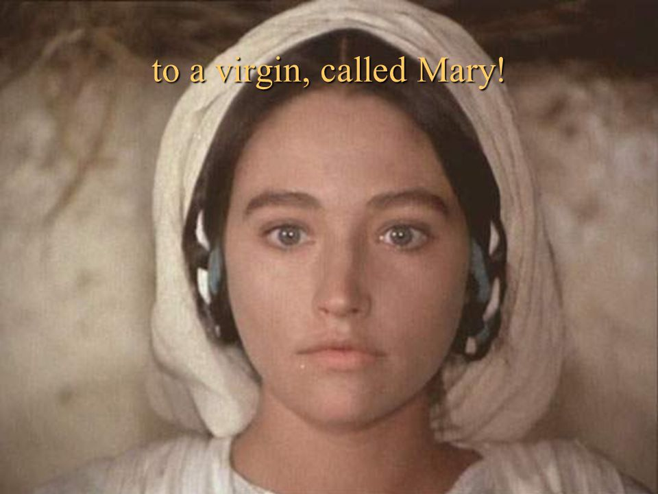 to a virgin, called Mary!